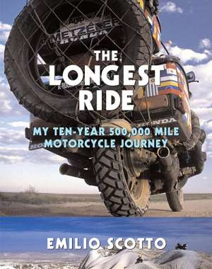 The Longest Ride: My 10-year 500,000-mile Motorcycle Journey, Emilio Scotto