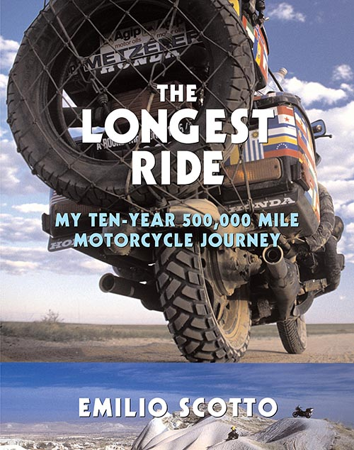 The Longest Ride: My 10-year 500,000-mile Motorcycle Journey, Emilio Scotto