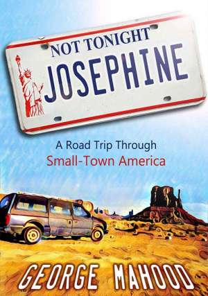 Not Tonight, Josephine: A Road Trip Through Small-Town America, George Mahood